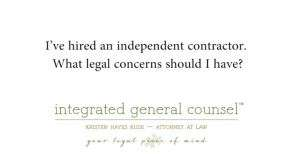 I've hired an independent contractor. What legal concerns should I have?